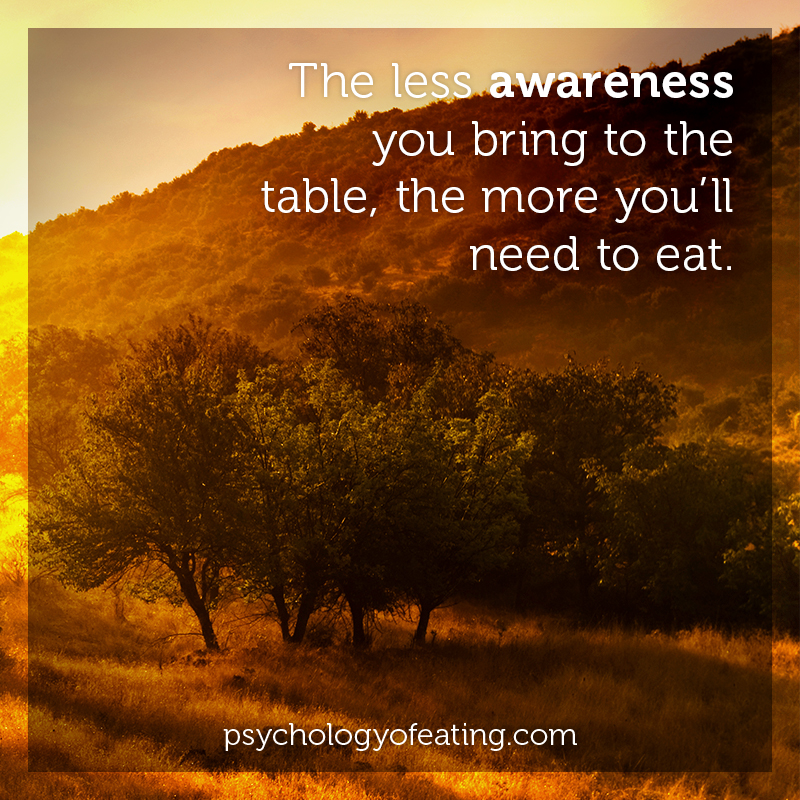 The less awareness you bring to the table, the more you'll need to eat  #health #nutrition #eatingpsychology #IPE