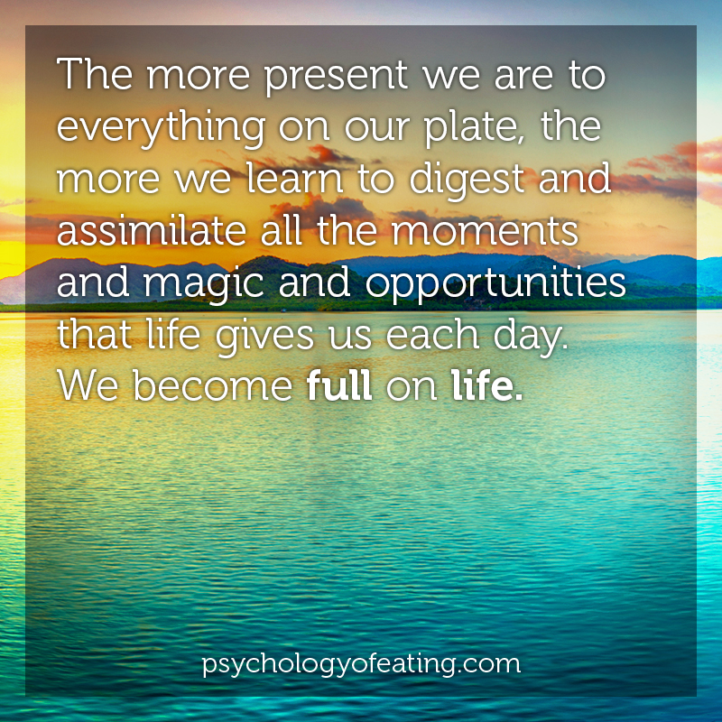 The more present we are to everything on our plate #health #nutrition #eatingpsychology #IPE