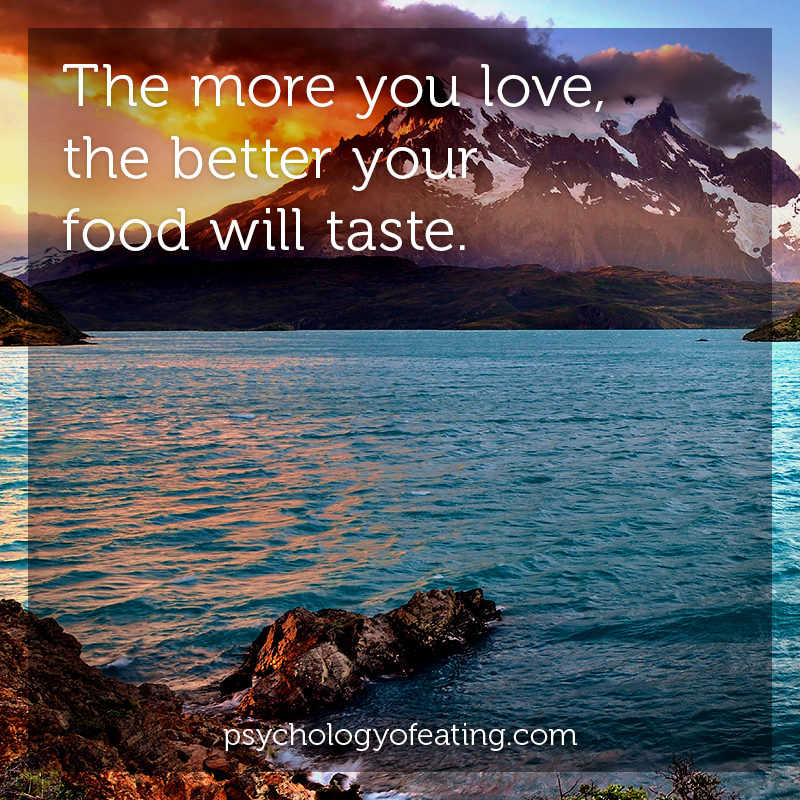 The more you love, the better your food will taste #health #nutrition #eatingpsychology #IPE