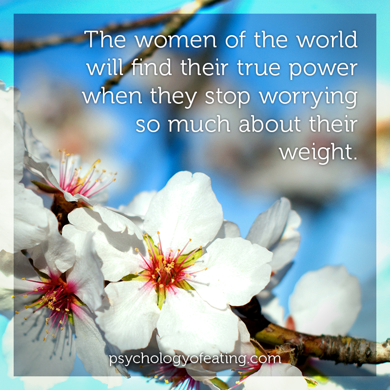 The women of the world will find their true power when they stop worrying so much about their weight #health #nutrition #eatingpsychology #IPE
