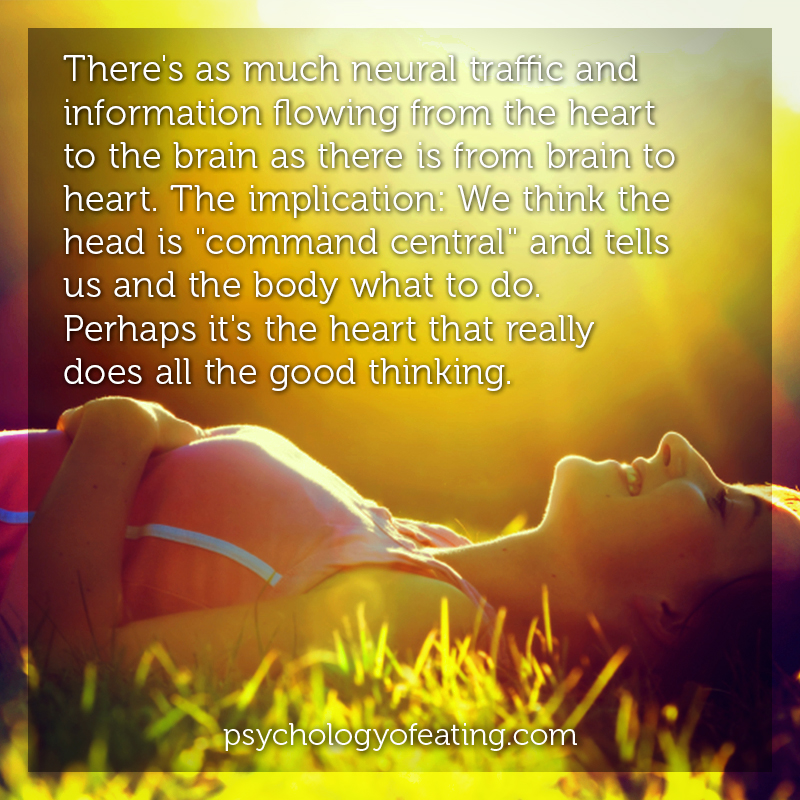 There's as much neural traffic and information flowing from the heart to the brain as there is from brain to heart #health #nutrition #eatingpsychology #IPE