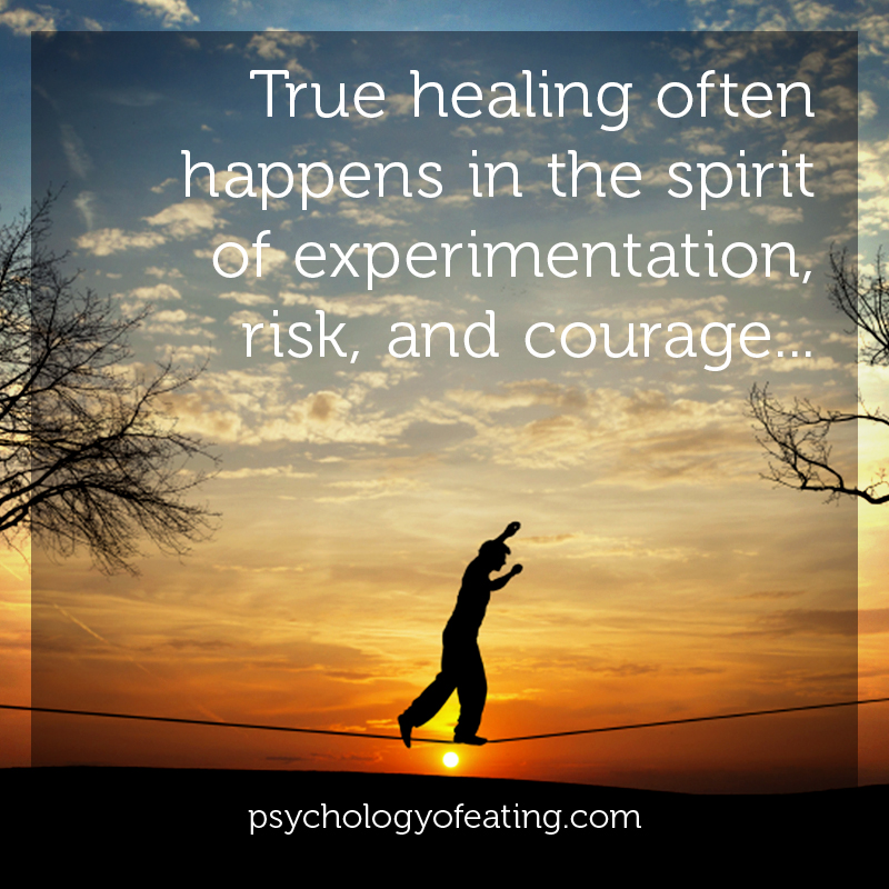 True healing often happens in the spirit of experimentation, risk, and courage #health #nutrition #eatingpsychology #IPE