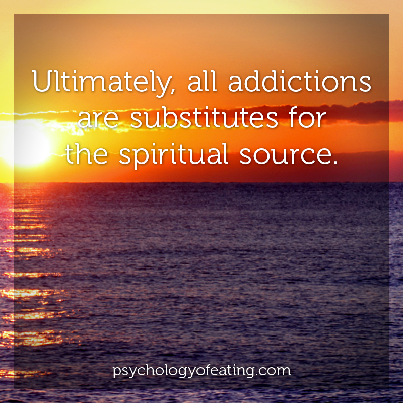 Ultimately, all addictions are substitutes for the spiritual source #health #nutrition #eatingpsychology #IPE