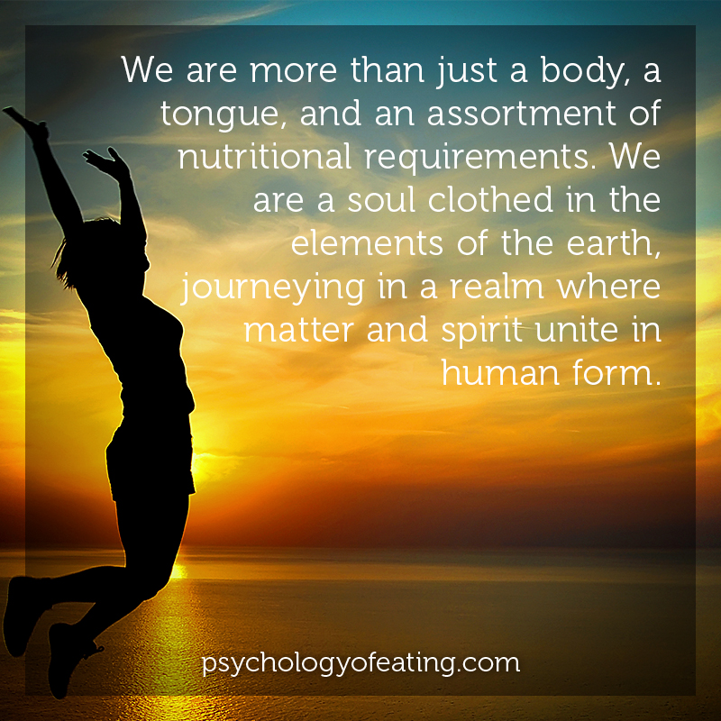 We are more than just a body, a tongue, and an assortment of nutritional requirements. #health #nutrition #eatingpsychology #IPE
