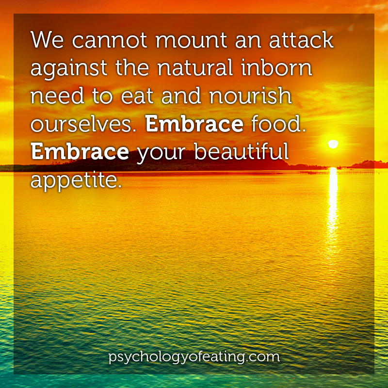 We cannot mount an attack against the natural inborn need to eat #health #nutrition #eatingpsychology #IPE