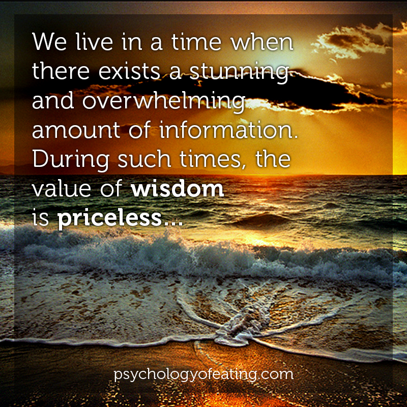 We live in a time when there exists a stunning and overwhelming amount of information. During such times, the value of Wisdom is priceless #health #nutrition #eatingpsychology #IPE