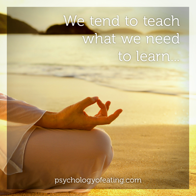 We tend to teach what we need to learn. #health #nutrition #eatingpsychology #IPE