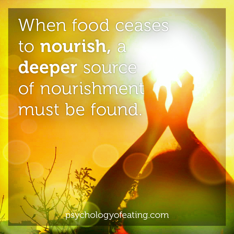 When food ceases to nourish, a deeper source of nourishment must be found #health #nutrition #eatingpsychology #IPE