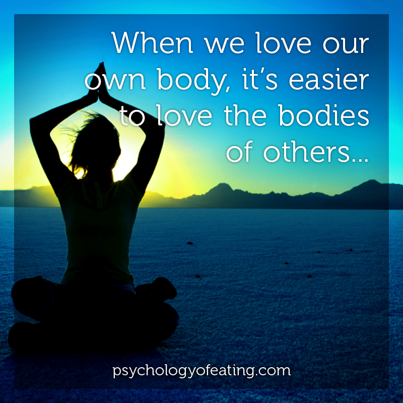 When we love our own body, it's easier to love the bodies of others #health #nutrition #eatingpsychology #IPE