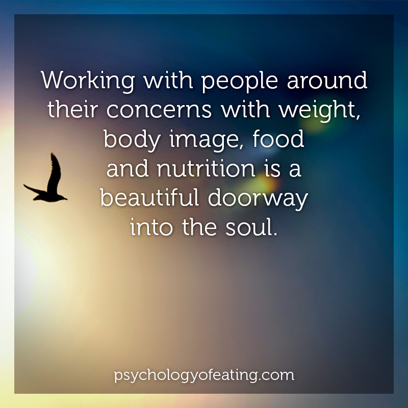 Working with people around their concerns with weight, body image, food and nutrition is a beautiful doorway into the soul. #health #nutrition #eatingpsychology #IPE