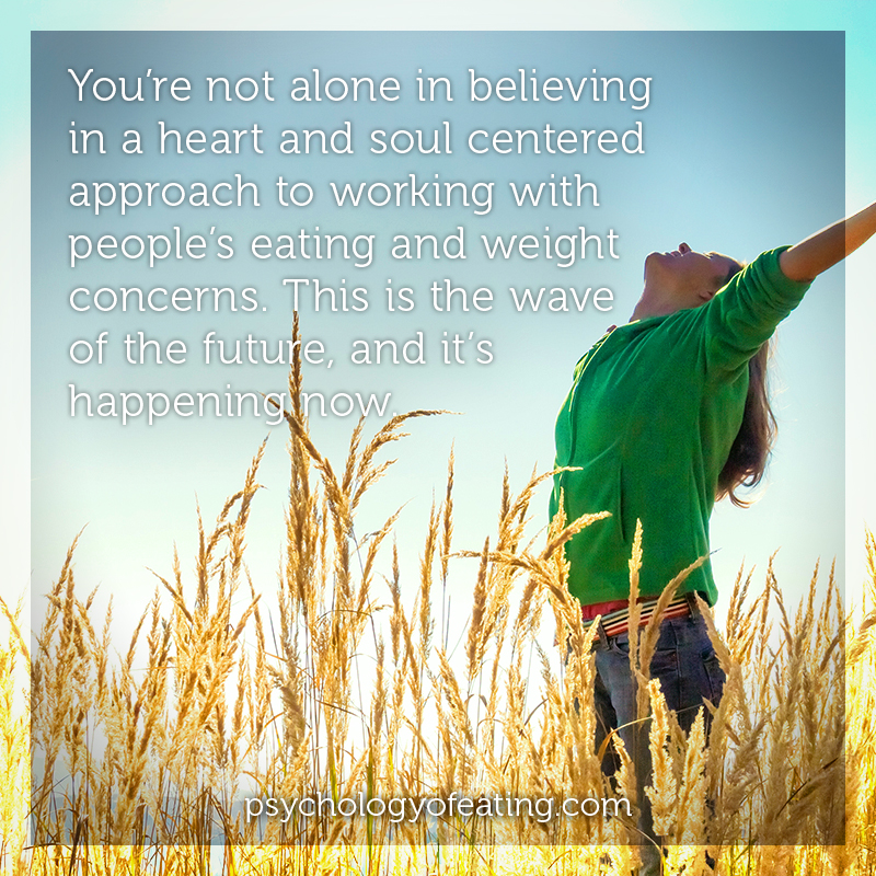 You're not alone in believing in a heart and soul centered approach to working with people's eating and weight concerns #health #nutrition #eatingpsychology #IPE