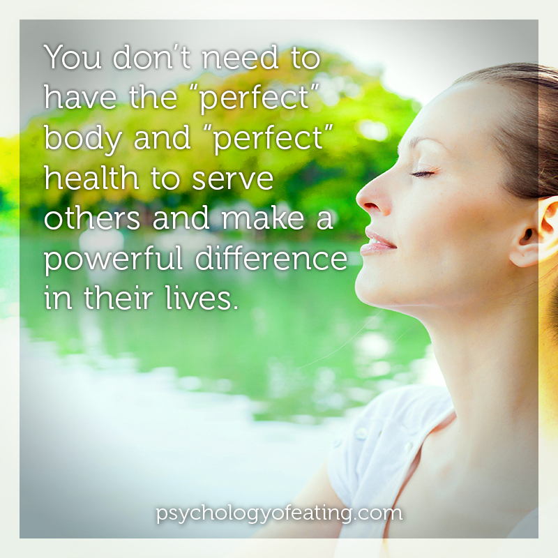"You don't need to have the ""perfect"" body and ""perfect"" health to serve others and make a powerful difference in their lives #health #nutrition #eatingpsychology #IPE"