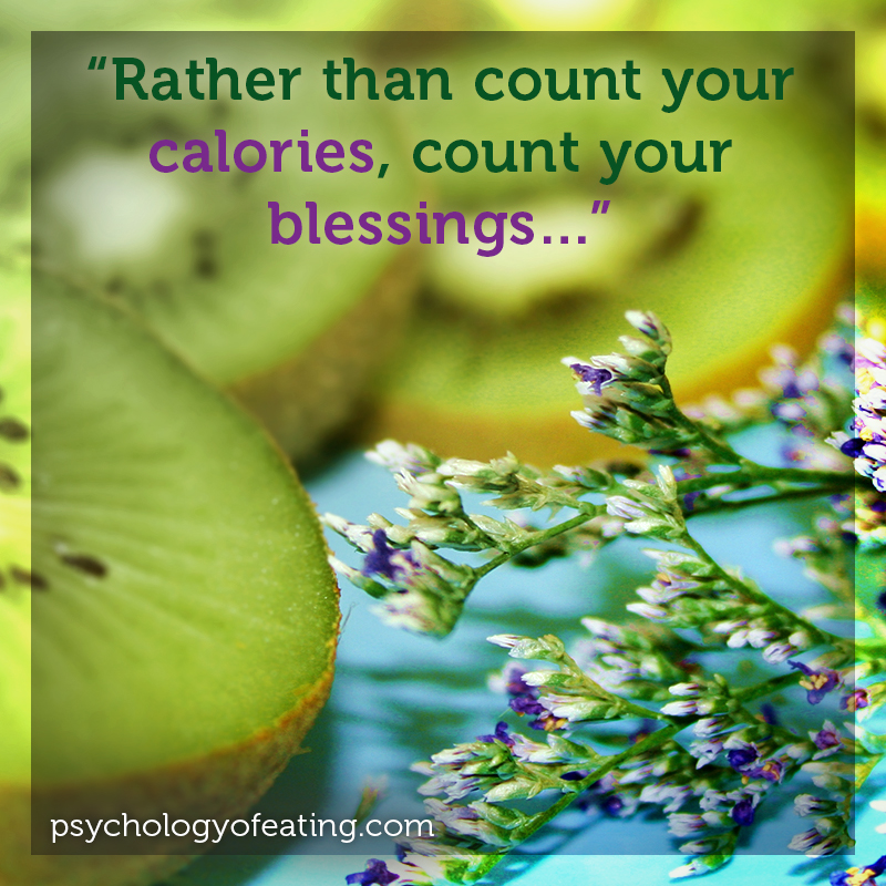 Rather than count your calories, count your blessings… Marc David #health #nutrition #eatingpsychology #IPE