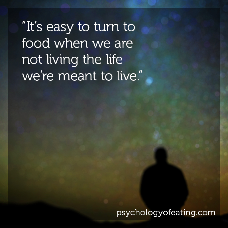 It's easy to turn to food when we are not living the life we're meant to live  #health #nutrition #eatingpsychology #IPE