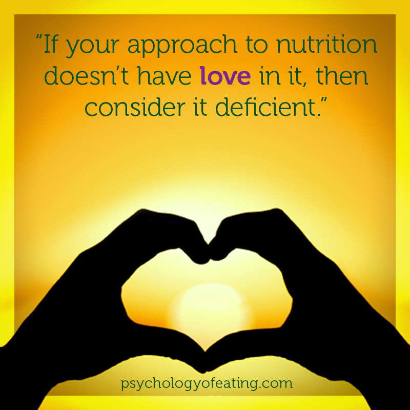 If your approach to nutrition doesn't have love in it, then consider it deficient. #health #nutrition #eatingpsychology #IPE