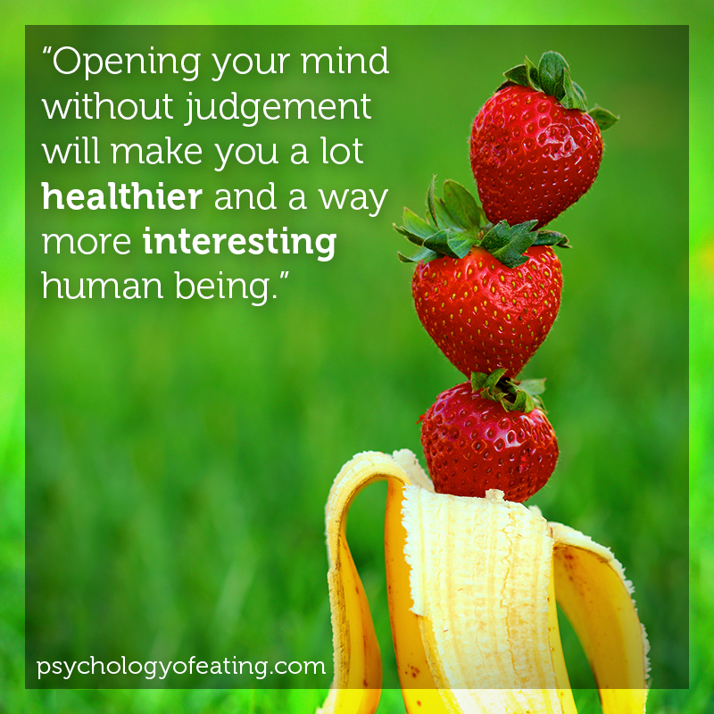 Opening your mind without judgement will make you a lot healthier and a way more interesting human being #health #nutrition #eatingpsychology #IPE