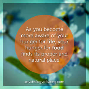 As you become more aware of your hunger for life #health #nutrition #eatingpsychology #IPE