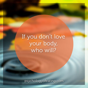 If you dont love your body who will #health #nutrition #eatingpsychology #IPE