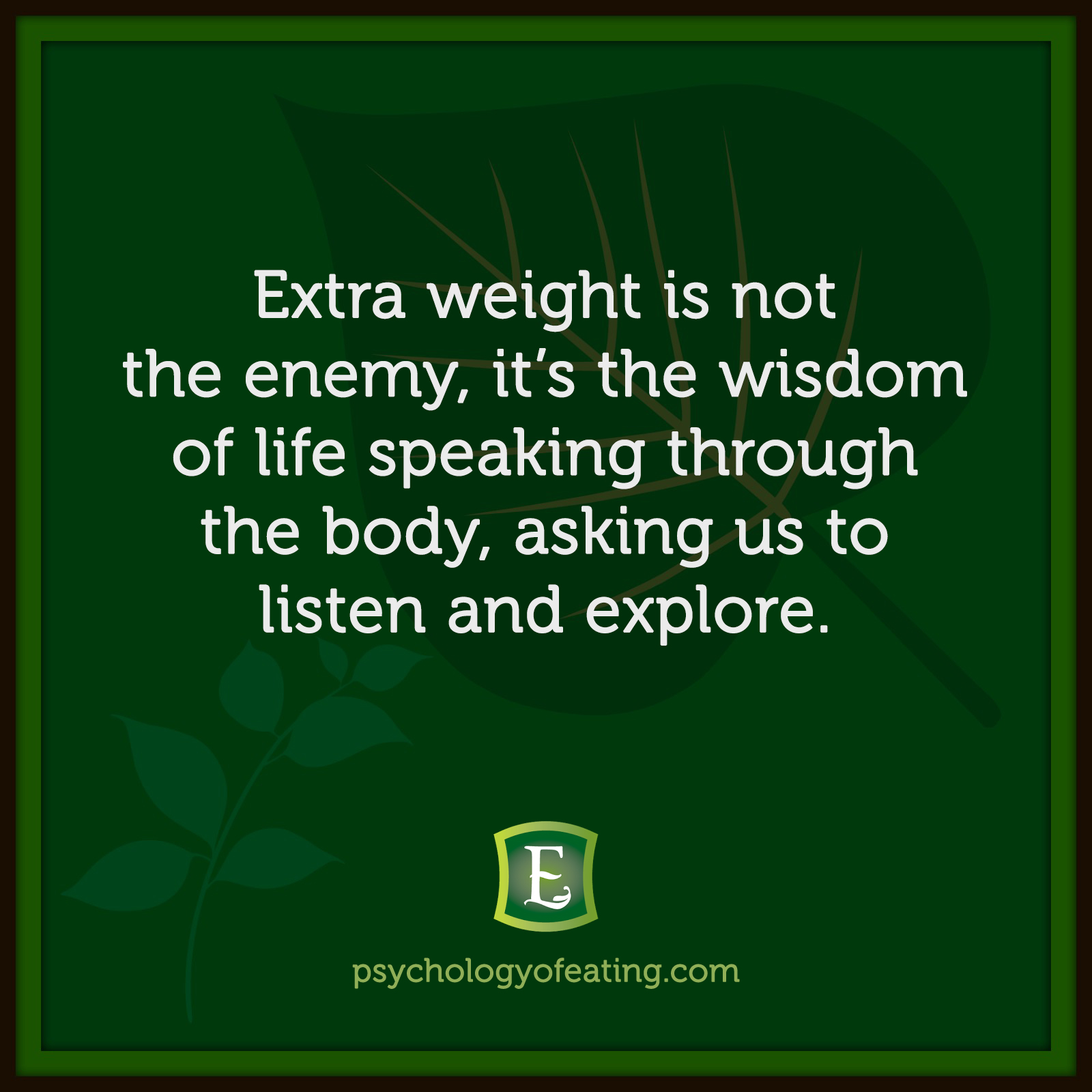 Extra weight is not the enemy, it's the wisdom of life speaking through the body, asking us to listen and explore. #health #nutrition #eatingpsychology #IPE
