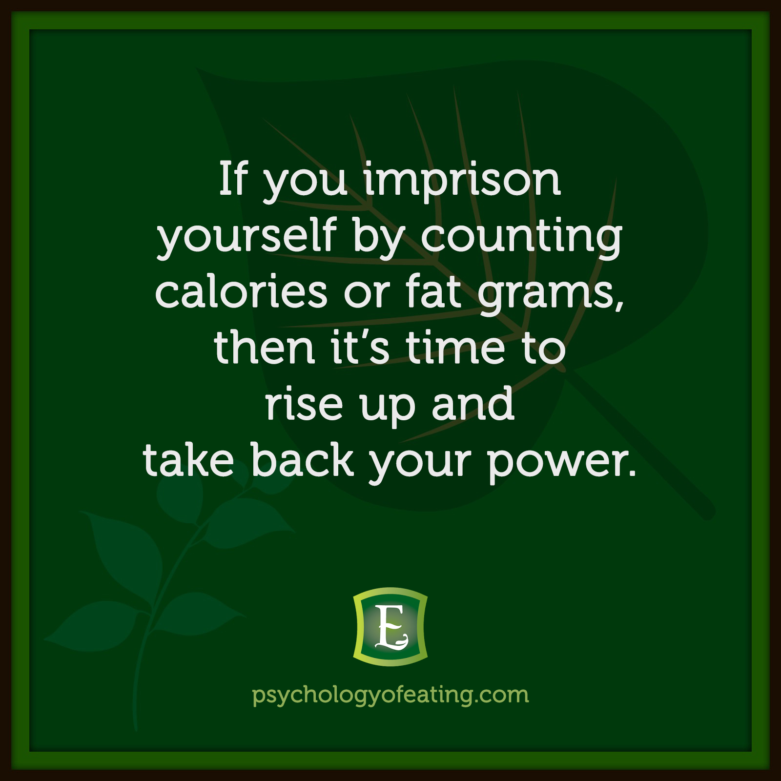 If you imprison yourself by counting calories or fat grams, then it's time to rise up and take back your power. #health #nutrition #eatingpsychology #IPE