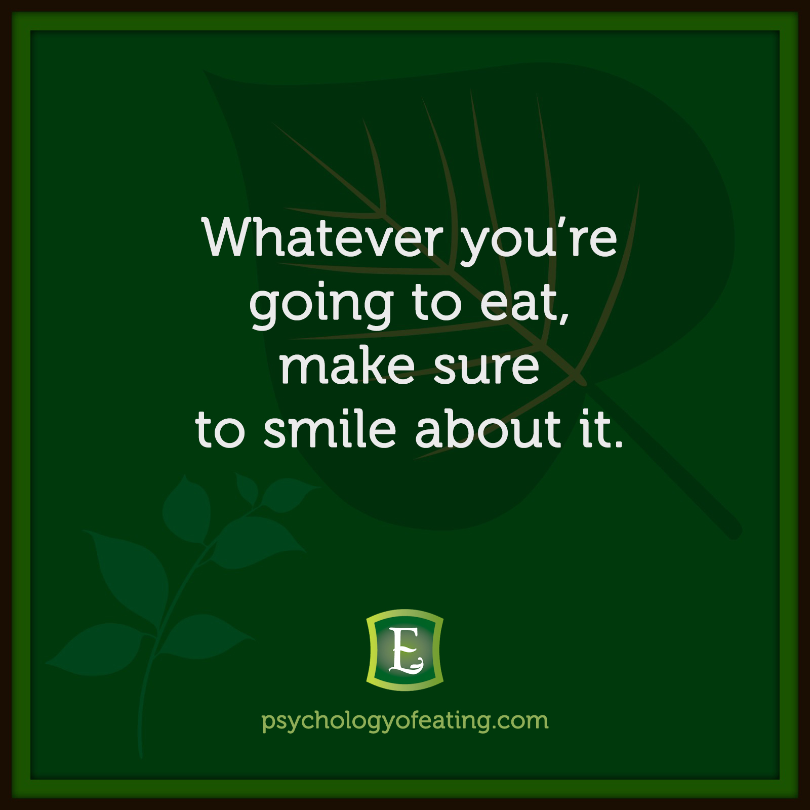 Whatever you're going to eat, make sure to smile about it. #health #nutrition #eatingpsychology #IPE