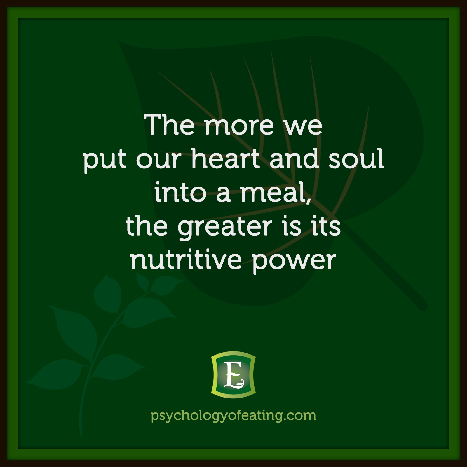 The more we put our heart and soul into a meal, the greater is its nutritive power #health #nutrition #eatingpsychology #IPE