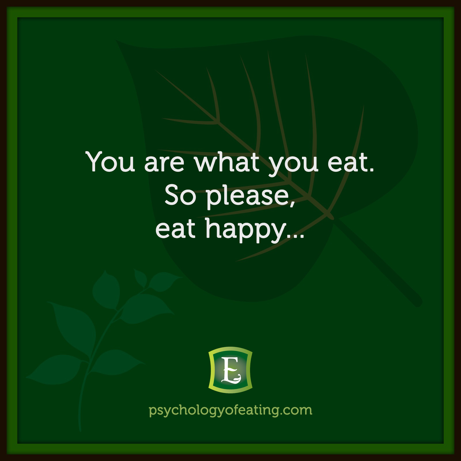 You are what you eat. So please, eat happy… #health #nutrition #eatingpsychology #IPE