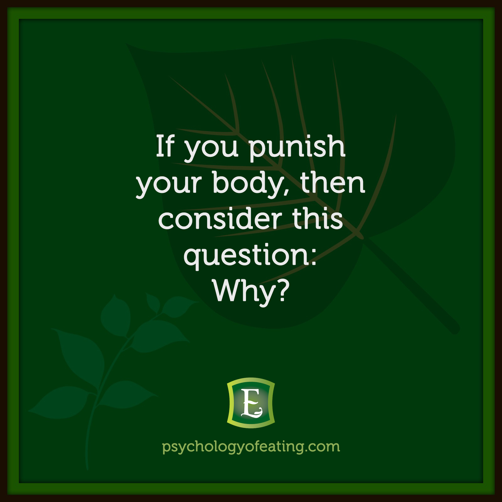 If you punish your body, then consider this question: Why? #health #nutrition #eatingpsychology #IPE