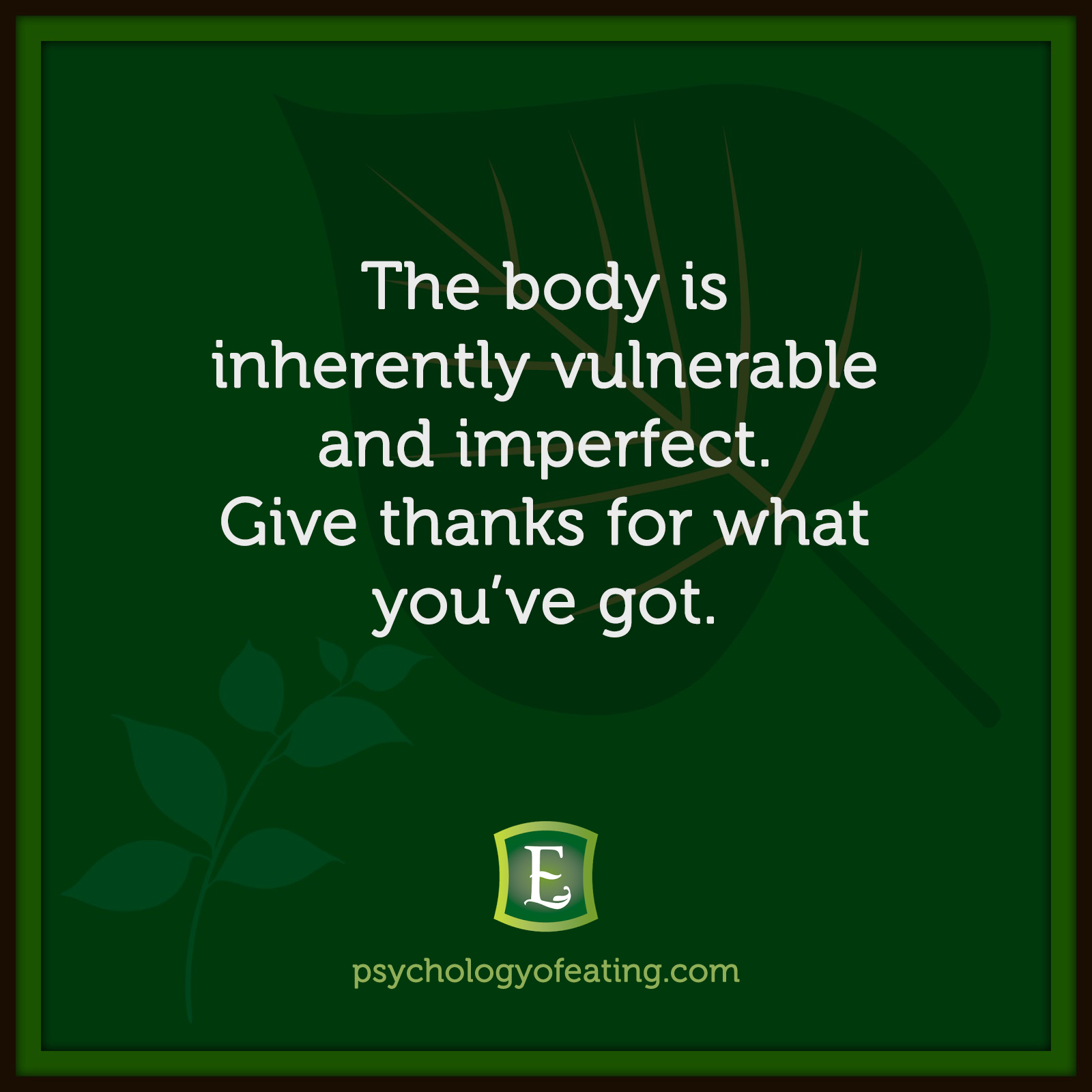 The body is inherently vulnerable and imperfect. Give thanks for what you've got. #health #nutrition #eatingpsychology #IPE