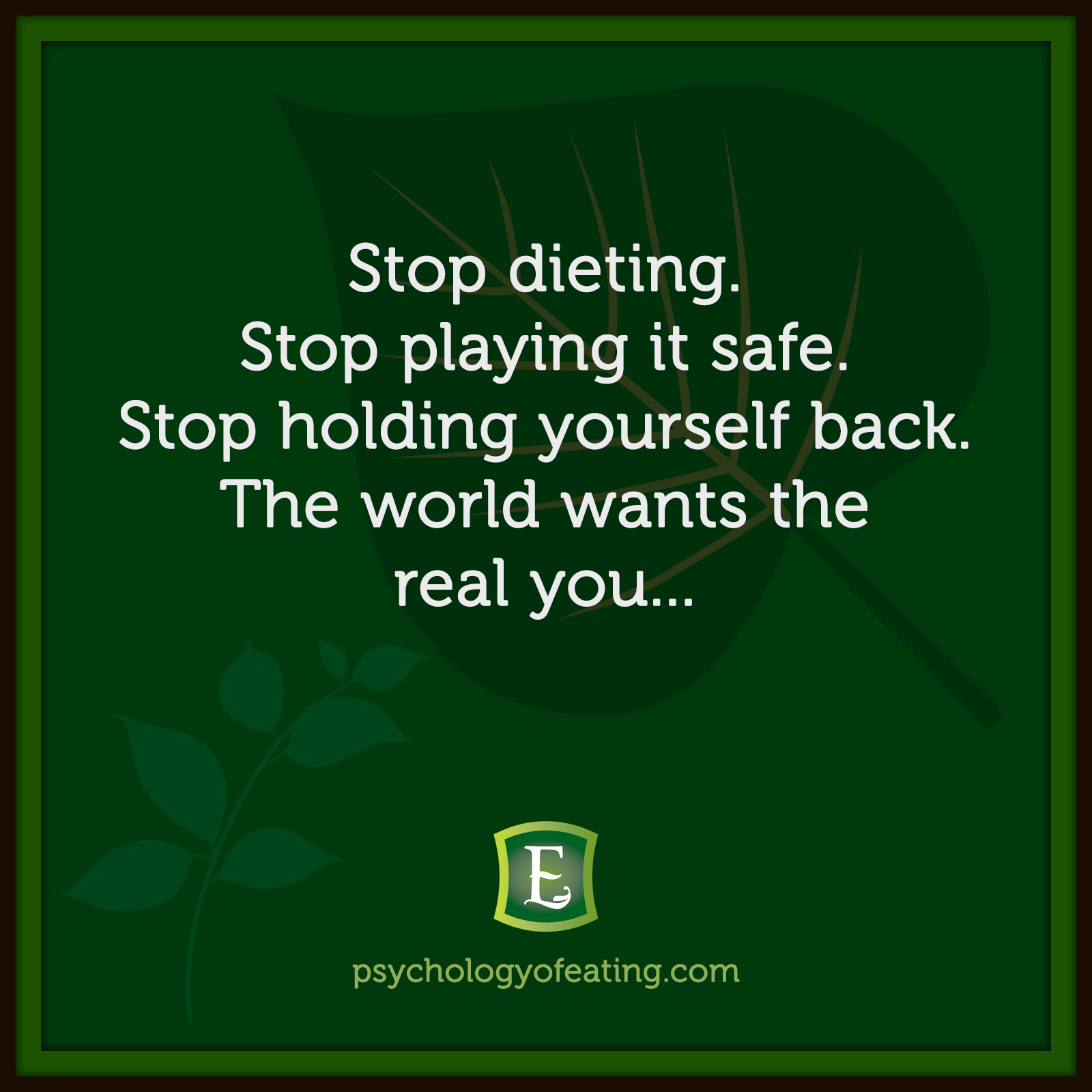 Stop dieting. Stop playing it safe. Stop holding yourself back. The world wants the real you... #health #nutrition #eatingpsychology #IPE