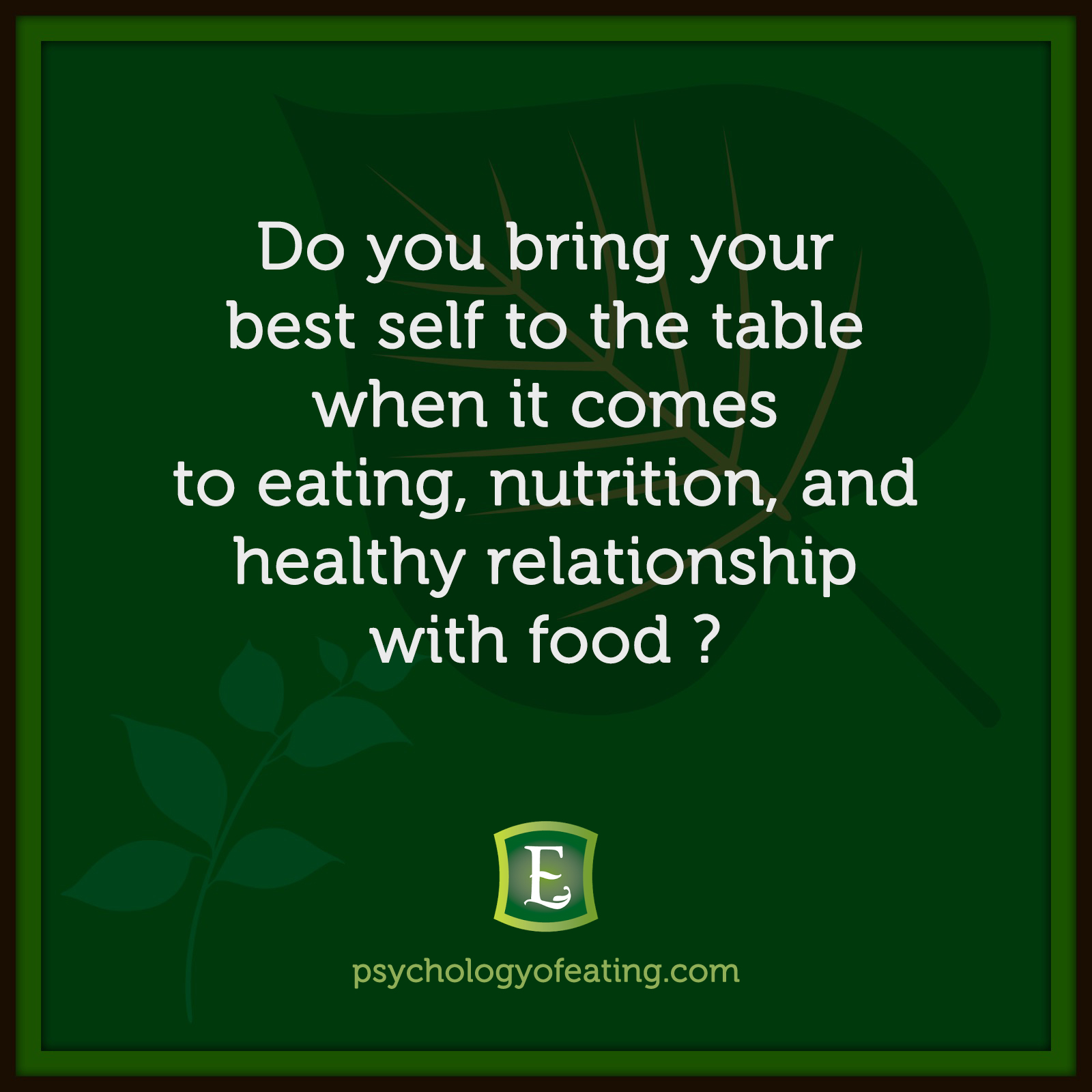 Do you bring your best self to the table when it comes to eating, nutrition, and healthy relationship with food? #health #nutrition #eatingpsychology #IPE