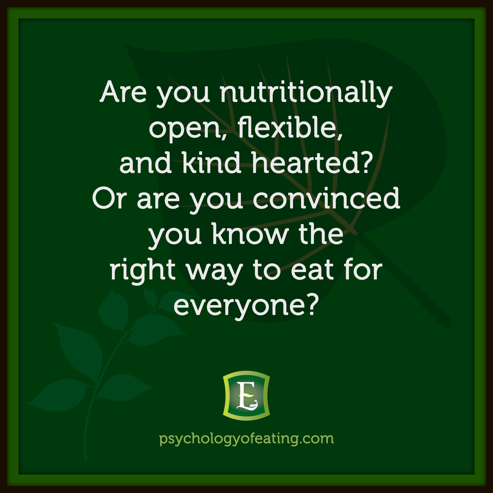 Are you nutritionally open, flexible, and kind hearted? Or are you convinced you know the right way to eat for everyone? #health #nutrition #eatingpsychology #IPE