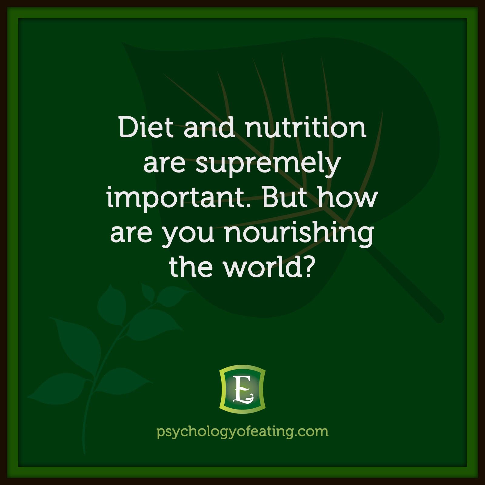 Diet and nutrition are supremely important. But how are you nourishing the world? #health #nutrition #eatingpsychology #IPE
