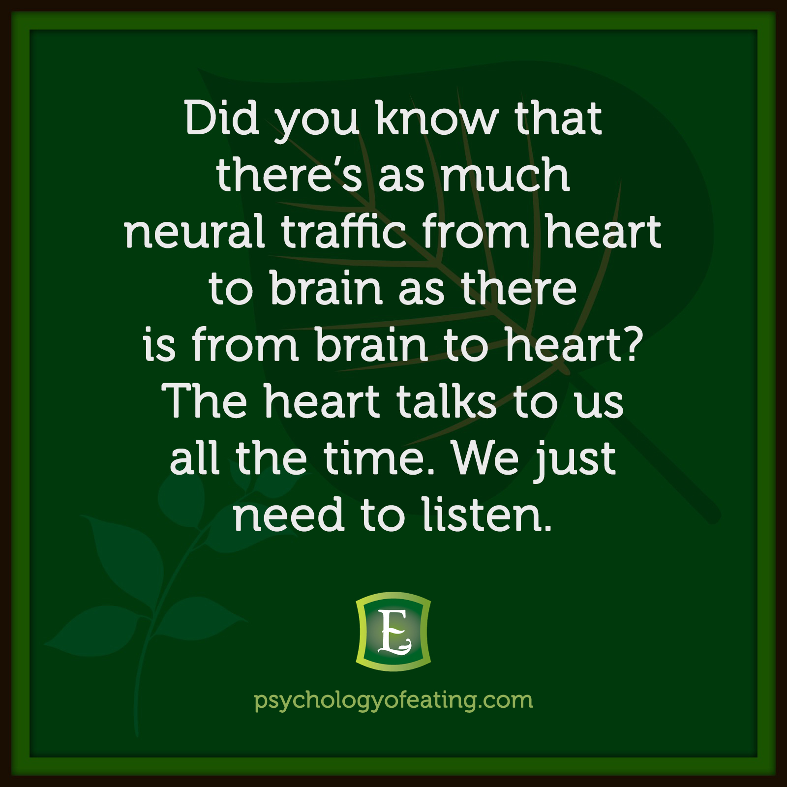 Did you know that there's as much neural traffic from heart to brain as there is from brain to heart? The heart talks to us all the time. We just need to listen.  #health #nutrition #eatingpsychology #IPE
