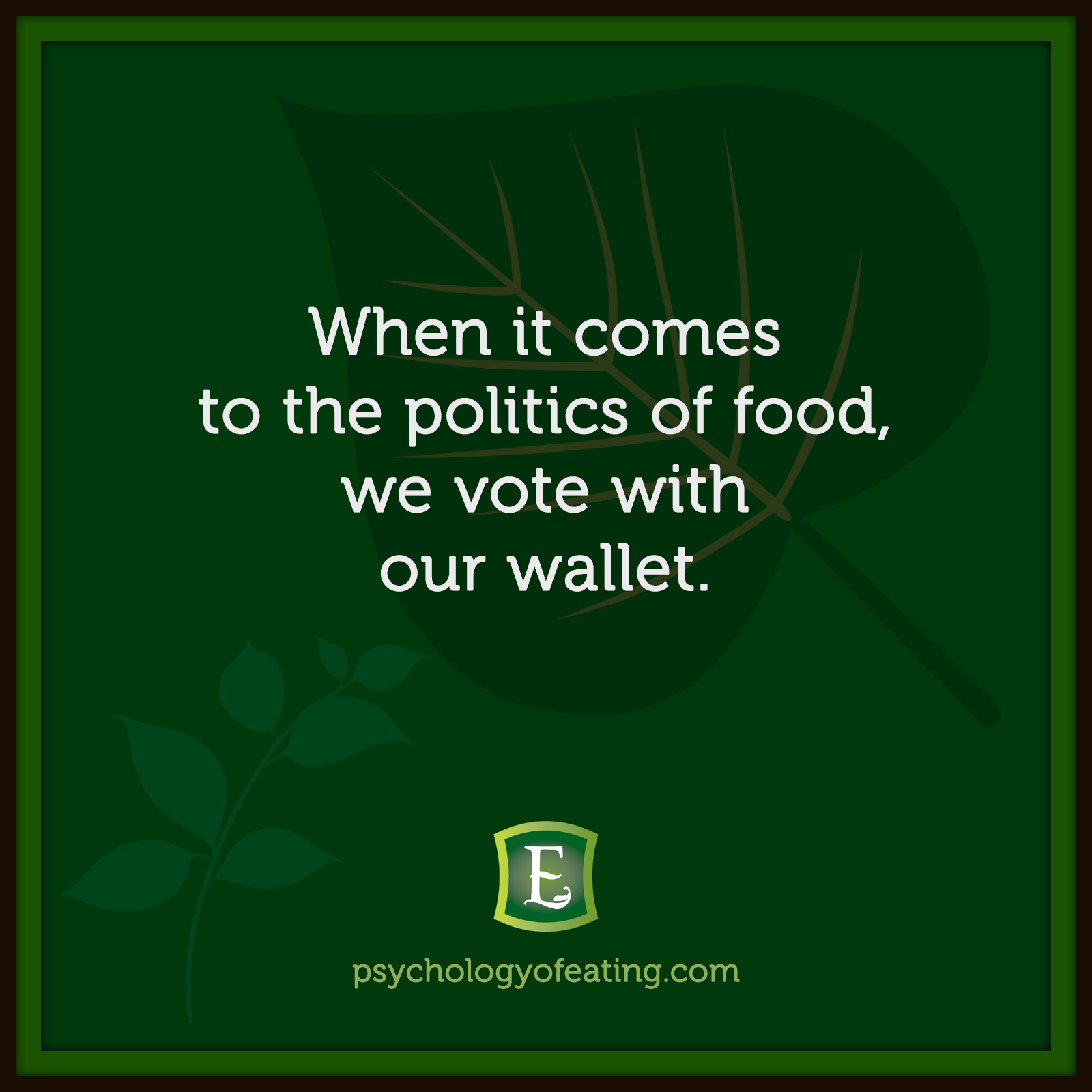 When it comes to the politics of food, we vote with our wallet. #health #nutrition #eatingpsychology #IPE
