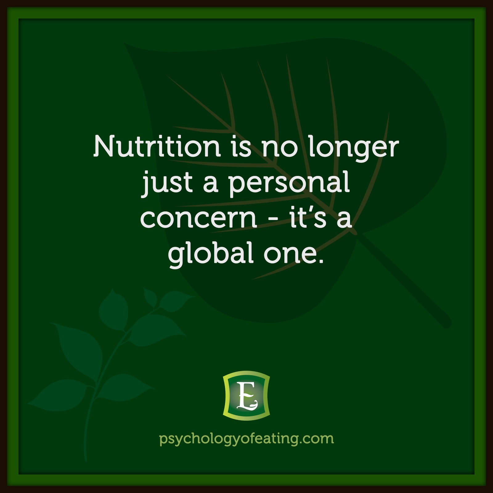 Nutrition is no longer just a personal concern - it's a global one. #health #nutrition #eatingpsychology #IPE