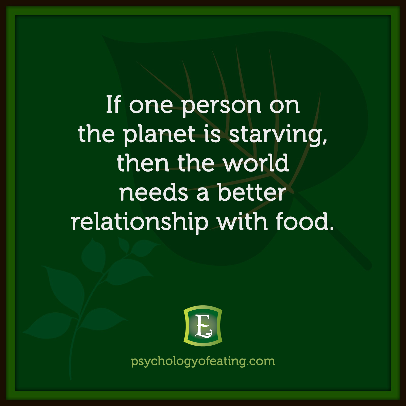 If one person on the planet is starving, then the world needs a better relationship with food. #health #nutrition #eatingpsychology #IPE