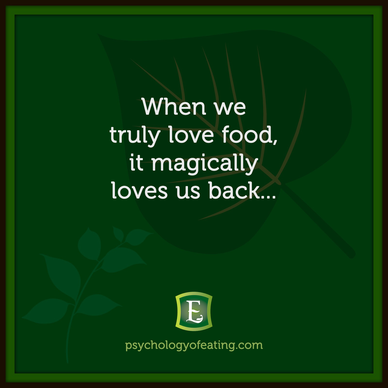 When we truly love food, it magically loves us back…  Marc David #health #nutrition #eatingpsychology #IPE
