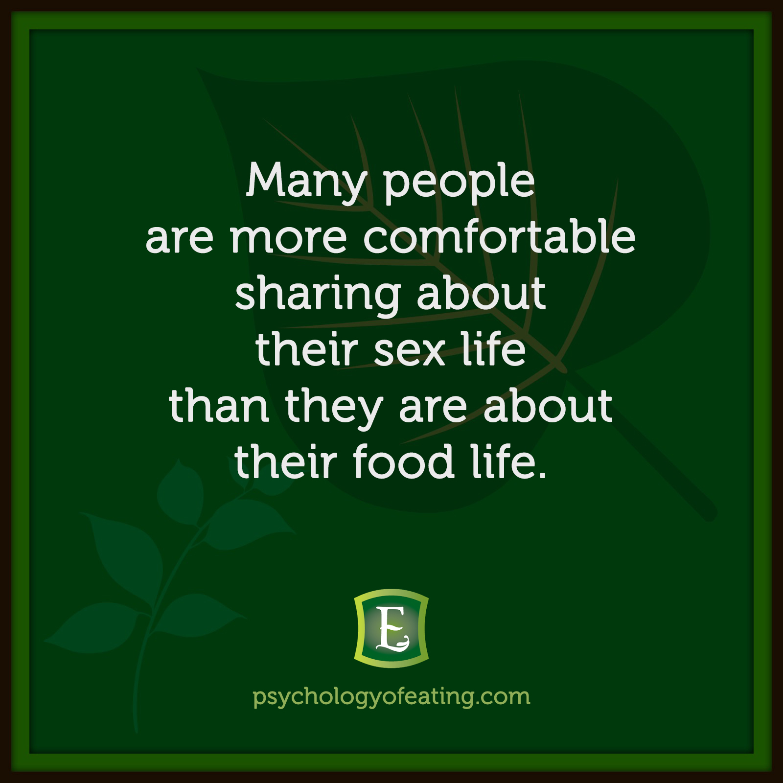 Many people are more comfortable sharing about their sex life than they are about their food life. #health #nutrition #eatingpsychology #IPE