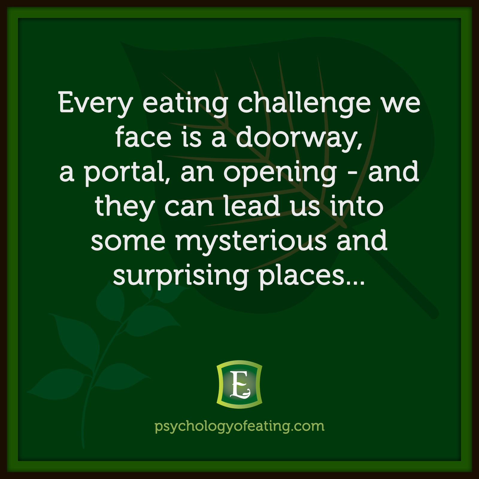 Every eating challenge we face is a doorway, a portal, an opening – and they can lead us into some mysterious and surprising places… #health #nutrition #eatingpsychology #IPE