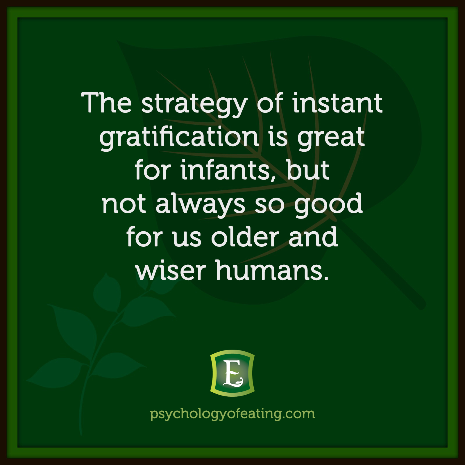 The strategy of instant gratification is great for infants, but not always so good for us older and wiser humans. #health #nutrition #eatingpsychology #IPE