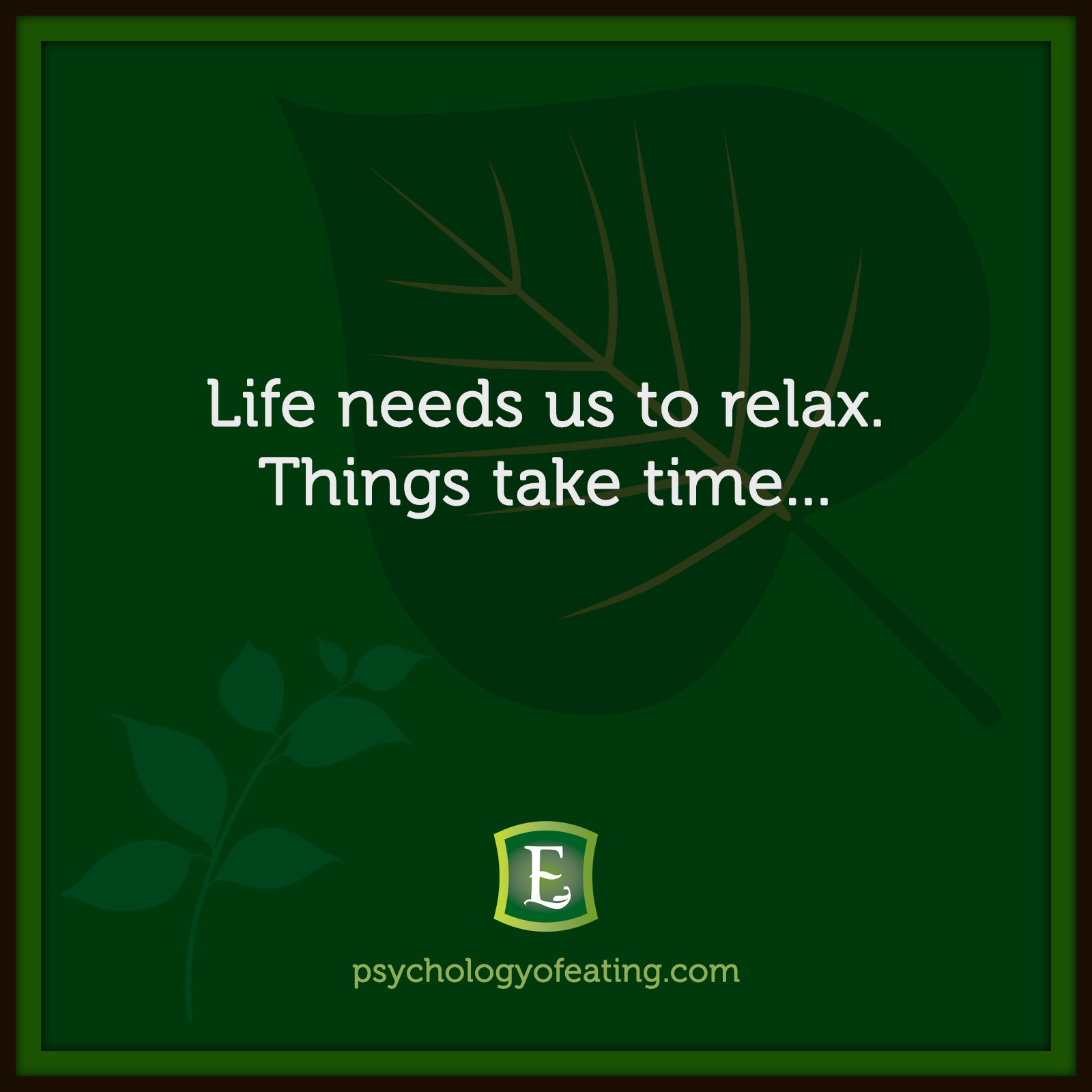 Life needs us to relax. Things take time… #health #nutrition #eatingpsychology #IPE