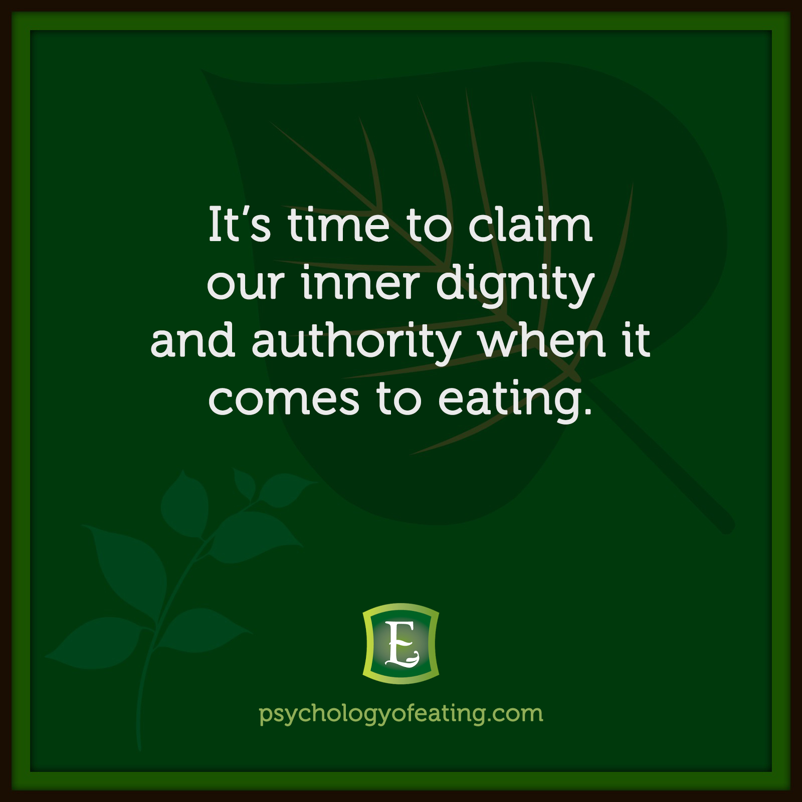 It's time to claim our inner dignity and authority when it comes to eating. #health #nutrition #eatingpsychology #IPE