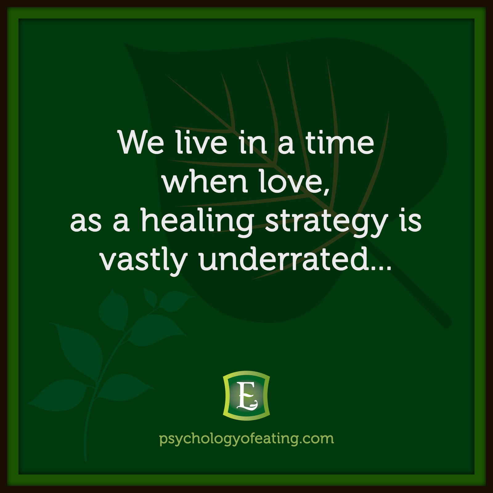We live in a time when love, as a healing strategy is vastly underrated...  Marc David #health #nutrition #eatingpsychology #IPE