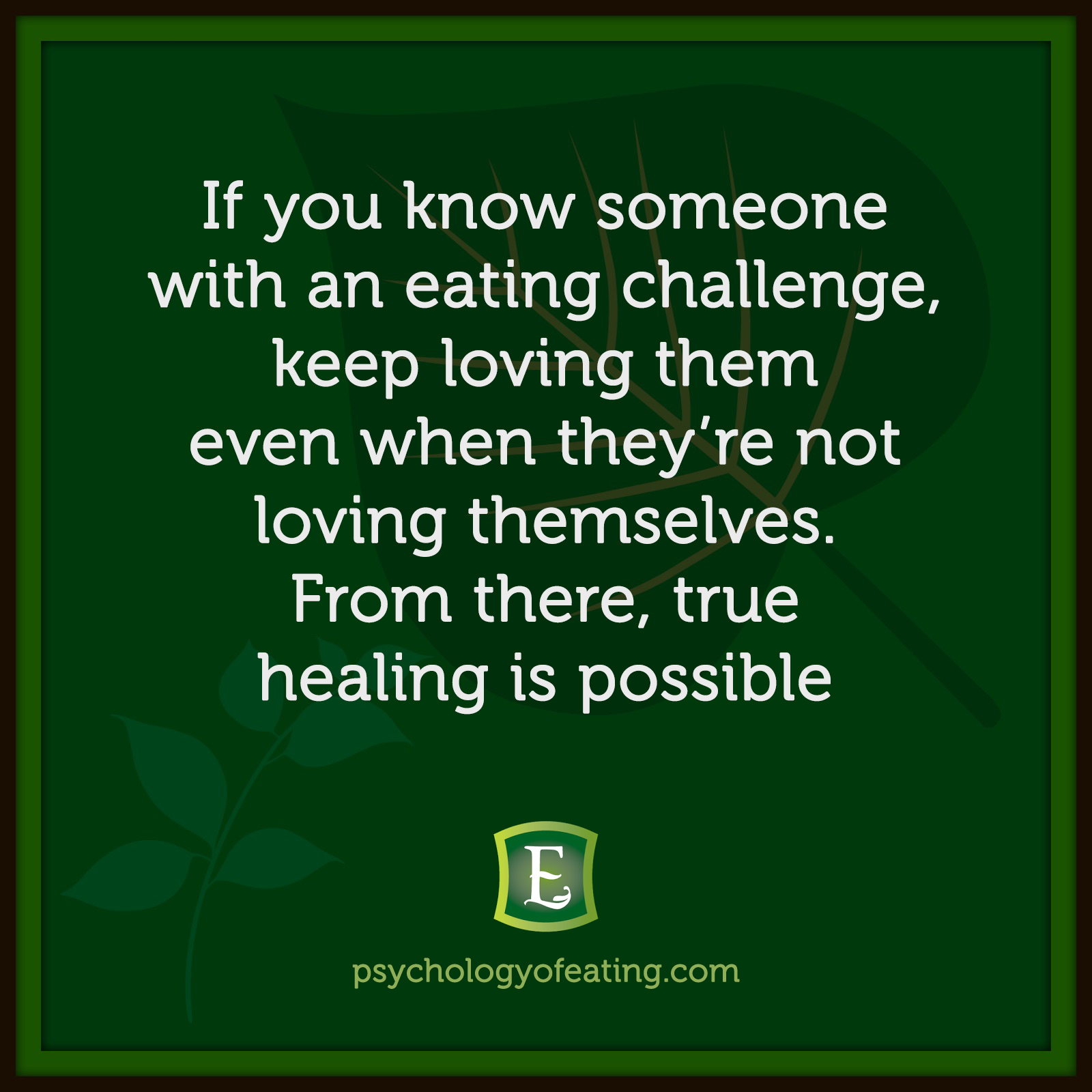 If you know someone with an eating challenge, keep loving them even when they're not loving themselves. From there, true healing is possible #health #nutrition #eatingpsychology #IPE