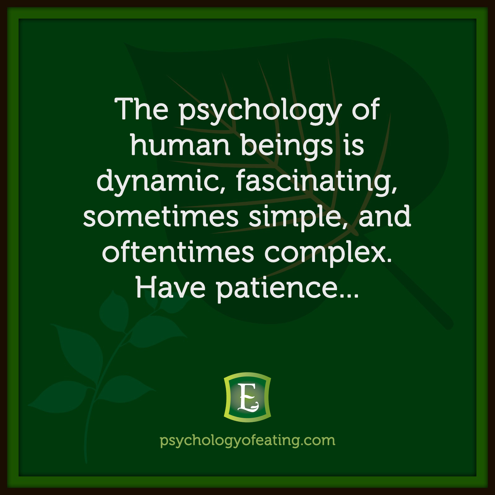 The psychology of human beings is dynamic, fascinating, sometimes simple, and oftentimes complex. Have patience… #health #nutrition #eatingpsychology #IPE