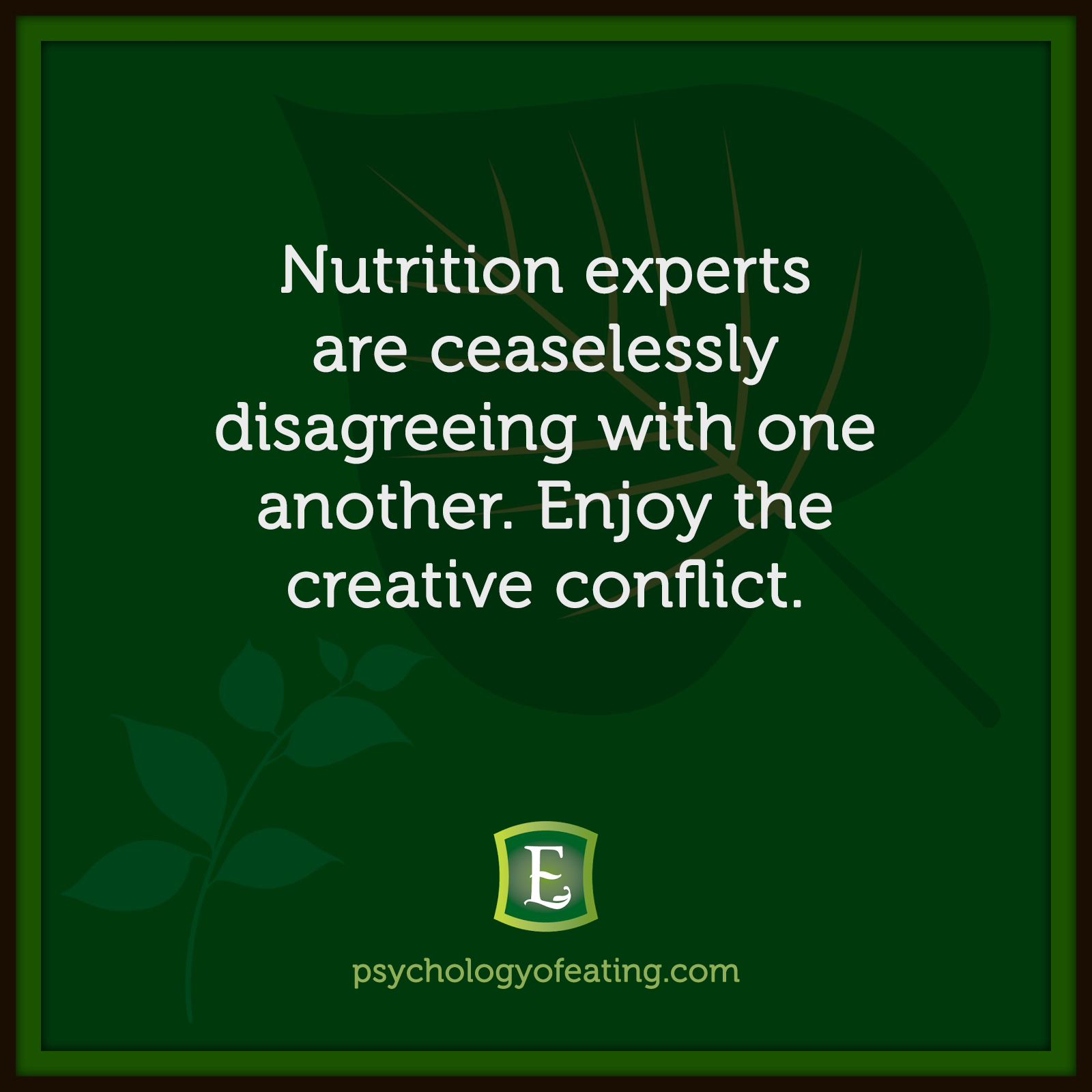 Nutrition experts are ceaselessly disagreeing with one another. Enjoy the creative conflict. #health #nutrition #eatingpsychology #IPE
