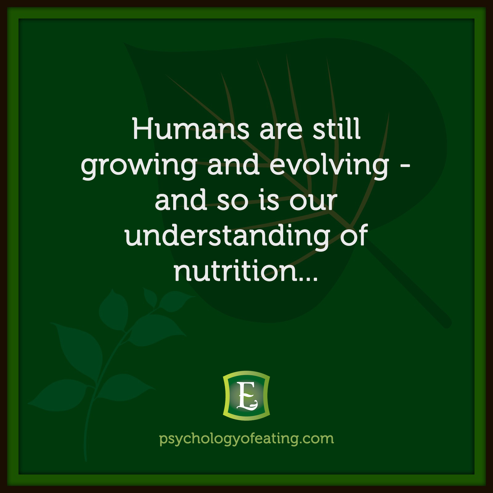 Humans are still growing and evolving – and so is our understanding of nutrition… #health #nutrition #eatingpsychology #IPE