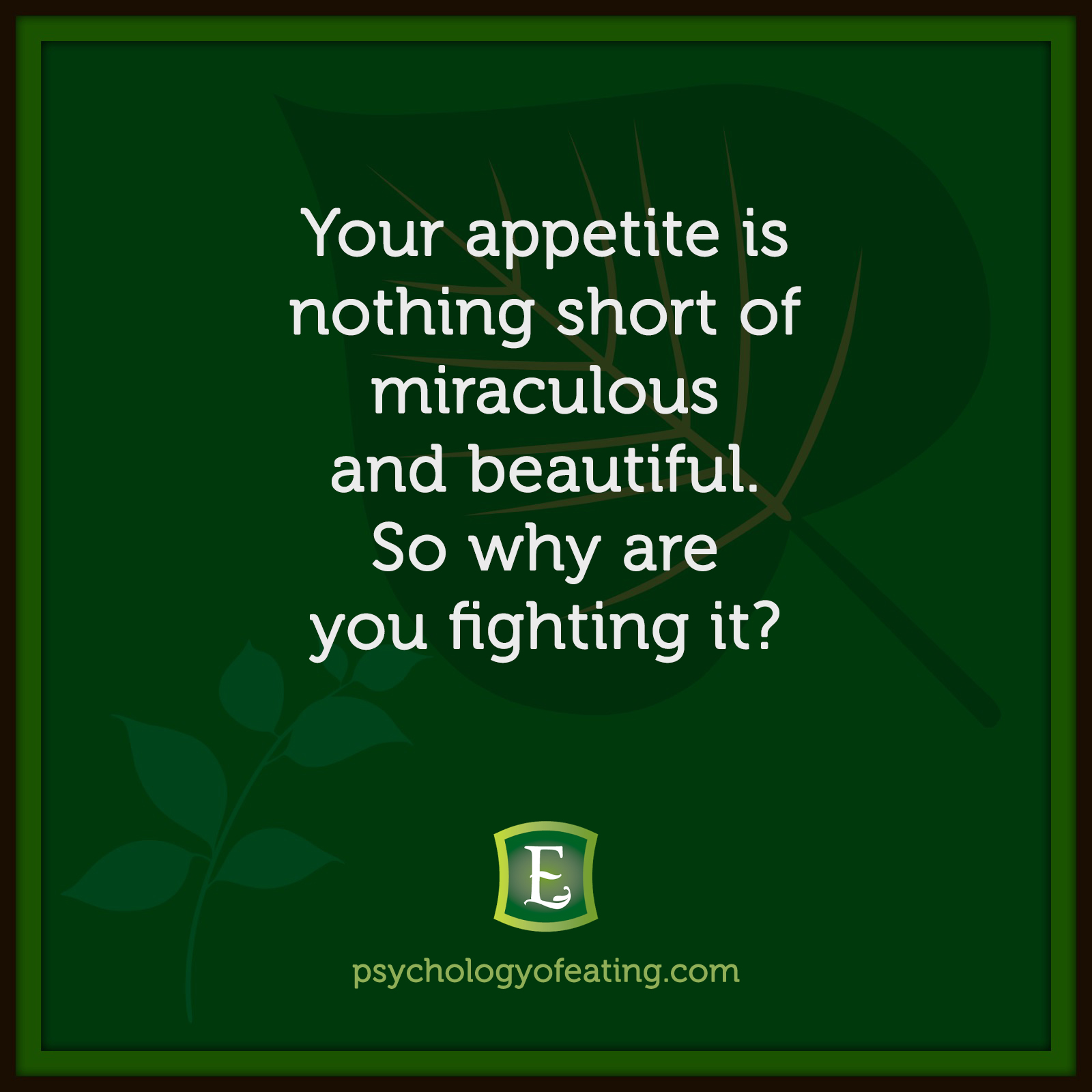 Your appetite is nothing short of miraculous and beautiful. So why are you fighting it? #health #nutrition #eatingpsychology #IPE