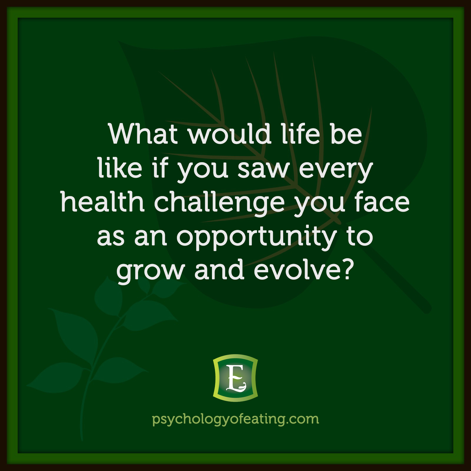 What would life be like if you saw every health challenge you face as an opportunity to grow and evolve?   #health #nutrition #eatingpsychology #IPE